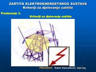 ZAŠTITA ELEKTROENERGETSKOG SUSTAVA Kriteriji za djelovanje zaštite