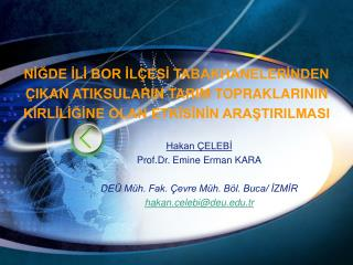 Hakan ÇELEBİ Prof.Dr. Emine Erman KARA DEÜ Müh. Fak. Çevre Müh. Böl. Buca/ İZMİR