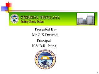 Presented By-                             Mr.G.K.Dwivedi