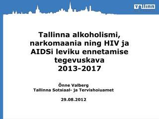 Tallinna alkoholismi, narkomaania ning HIV ja AIDSi leviku ennetamise tegevuskava  2013-2017
