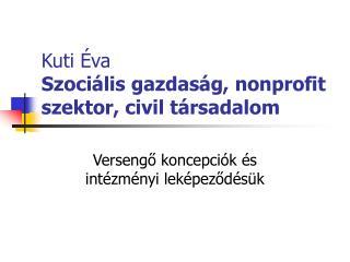 Kuti Éva Szociális gazdaság, nonprofit szektor, civil társadalom