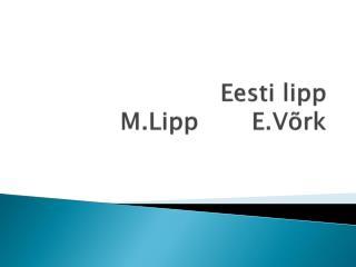 Eesti lipp M.Lipp E.Võrk