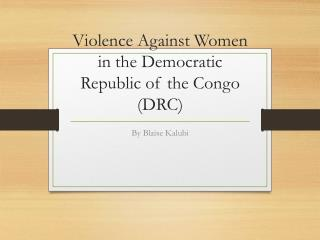 Violence Against Women in the Democratic Republic of the Congo (DRC)