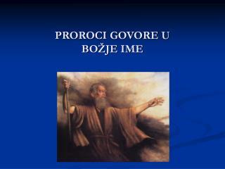 PROROCI GOVORE U BOŽJE IME