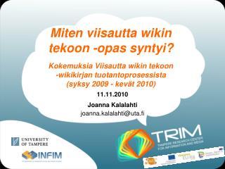 11.11.2010 Joanna Kalalahti joanna.kalalahti@uta.fi