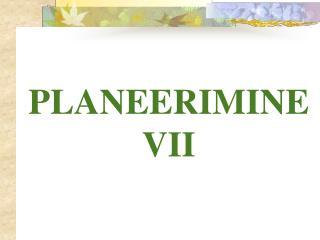 PLANEERIMINE VII