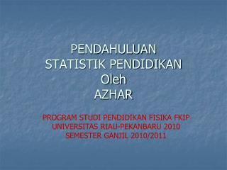 PENDAHULUAN STATISTIK PENDIDIKAN Oleh AZHAR