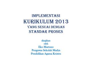 implementasi KURIKULUM 2013 YANG SESUAI DENGAN standar proses