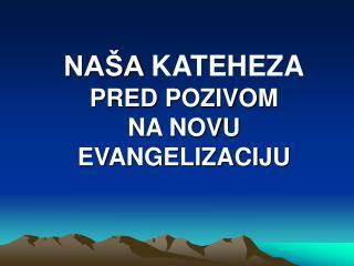 NAŠA  KATEHEZA PRED POZIVOM  NA NOVU EVANGELIZACIJU