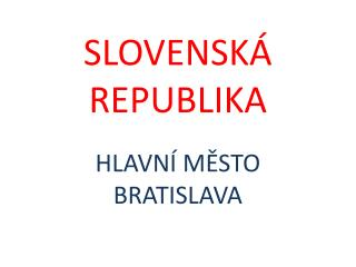 SLOVENSKÁ REPUBLIKA HLAVNÍ MĚSTO BRATISLAVA