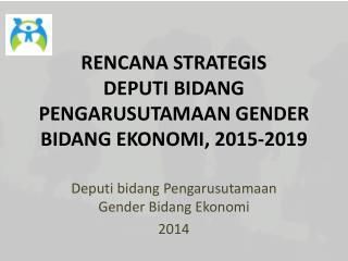 RENCANA STRATEGIS  DEPUTI BIDANG PENGARUSUTAMAAN GENDER BIDANG EKONOMI, 2015-2019