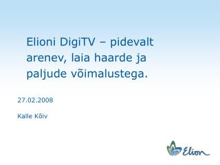 Elioni DigiTV – pidevalt arenev, laia haarde ja paljude võimalustega.