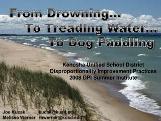 From Drowning…              To Treading Water…                   To Dog Paddling