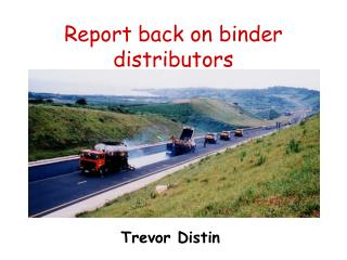 Report back on binder distributors