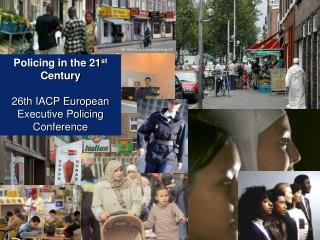 Policing in the 21 st  Century 26th IACP European Executive Policing Conference
