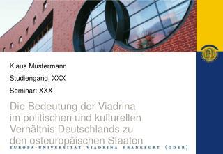 Klaus Mustermann Studiengang: XXX Seminar: XXX Die Bedeutung der Viadrina