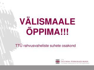 VÄLISMAALE ÕPPIMA!!!