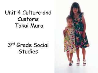 Unit 4 Culture and Customs   Tokai Mura 3 rd  Grade Social Studies