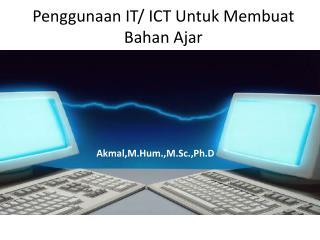 Penggunaan  IT/ ICT  Untuk Membuat Bahan  Ajar