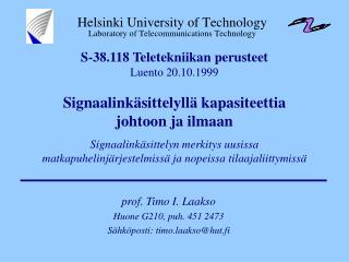 prof. Timo I. Laakso Huone G210, puh. 451 2473 Sähköposti: timo.laakso@hut.fi