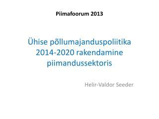 Piimafoorum 2013 Ühise põllumajanduspoliitika  2014-2020 rakendamine piimandussektoris