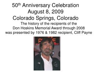 50 th  Anniversary Celebration August 8, 2009 Colorado Springs, Colorado