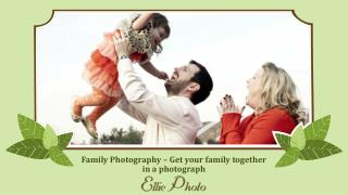 Family Photography – Get your family together in a photograp