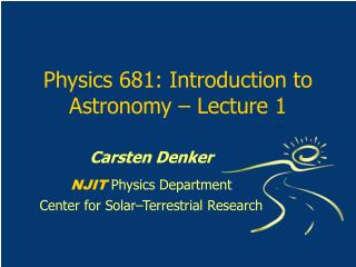 Physics 681: Introduction to Astronomy – Lecture 1