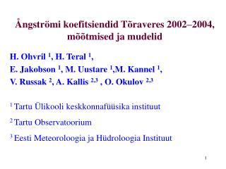 Ångströmi koefitsiendid Tõraveres 2002–2004, mõõtmised ja mudelid  H. Ohvril  1 , H. Teral  1 ,