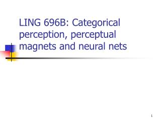 LING 696B: Categorical perception, perceptual magnets and neural nets