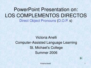 PowerPoint Presentation on: LOS COMPLEMENTOS DIRECTOS Direct Object Pronouns D.O.P. s