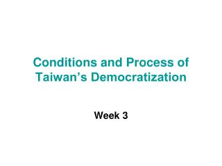 Conditions and Process of Taiwan's Democratization