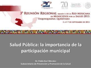 Salud Pública:  la  importancia de la participación municipal Dr. Pablo Kuri Morales