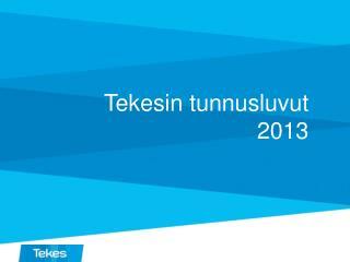 Tekesin tunnusluvut  2013