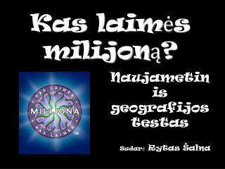 Kas laimės milijoną ?