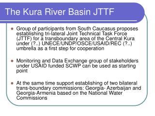 The Kura River Basin JTTF