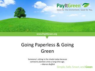 Going Paperless  Going Green  Someones sitting in the shade today because  someone planted a tree a long time ago.  Warr