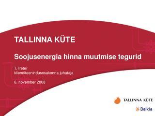 TALLINNA KÜTE Soojusenergia hinna muutmise tegurid T.Treter klienditeenindusosakonna juhataja