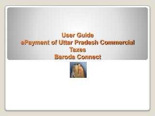 User Guide ePayment of Uttar Pradesh Commercial Taxes Baroda Connect
