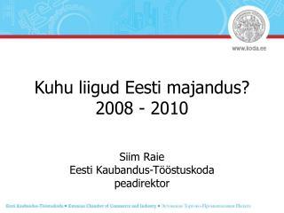 Kuhu liigud Eesti majandus? 2008 - 2010