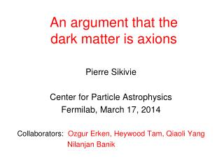 An argument that the  dark matter is axions
