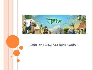 Design by :  Aisya Faiq Naris  ~ Madhe ~