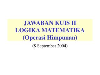 JAWABAN KUIS II LOGIKA MATEMATIKA (Operasi Himpunan)