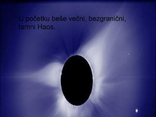 U početku beše večni, bezgranični, tamni Haos.