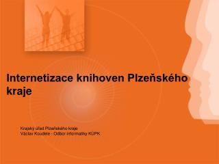 Krajský úřad Plzeňského kraje Václav Koudele - Odbor informatiky KÚPK