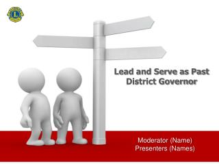 Lead and Serve  as a  Past District Governor  Moderator  Name  Presenters Names