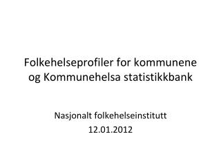 Folkehelseprofiler for kommunene og Kommunehelsa statistikkbank