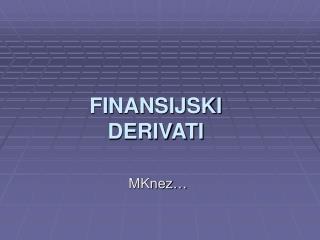 FINANSIJSKI DERIVATI