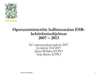 ESR-kehittämisohjelmat 2007 – 2013 OPM:n hallinnonalalla