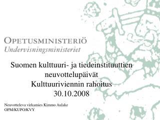 Suomen kulttuuri- ja tiedeinstituuttien neuvottelupäivät Kulttuuriviennin rahoitus 30.10.2008